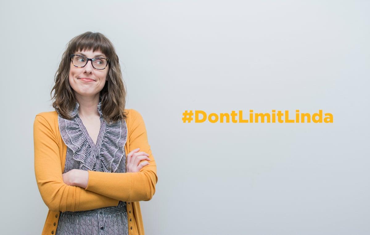 #DontLimitLinda