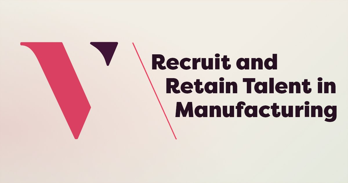 Guide to Recruiting and Retention in Manufacturing