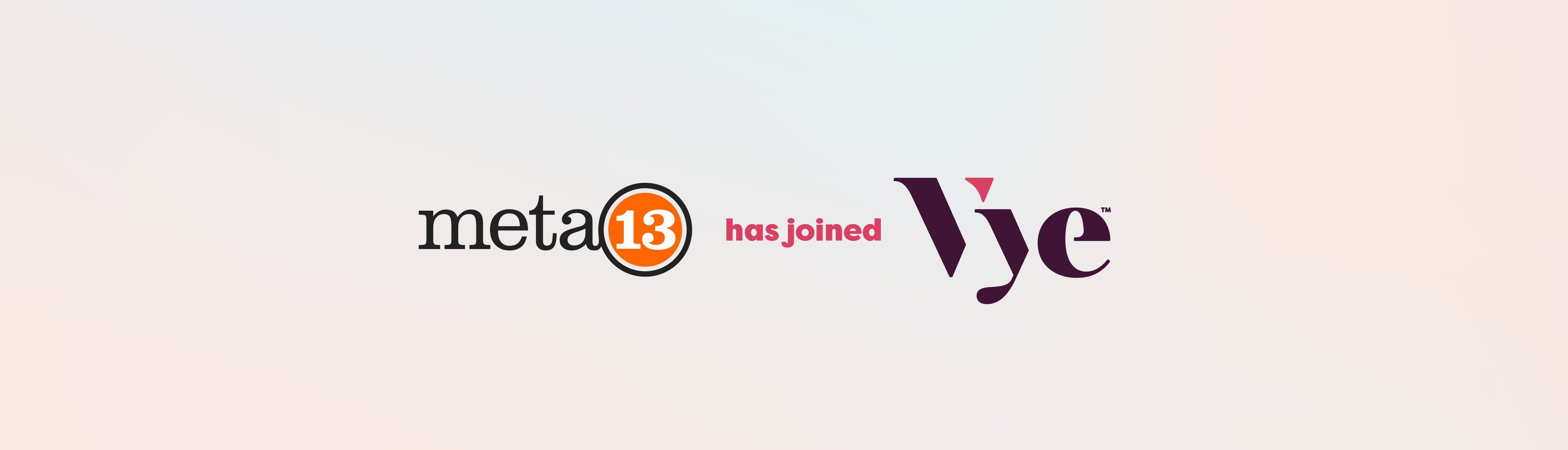 Two Leading Agencies — Vye and Meta 13 — Become Stronger Together